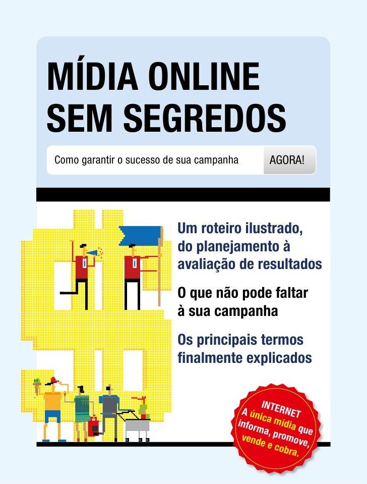 Mídia Online seM segredOs Como garantir o sucesso de sua campanha      AGORA!                               Um roteiro ilu...