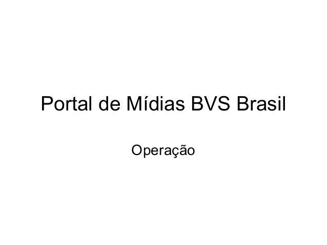 Portal de Mídias BVS Brasil Operação