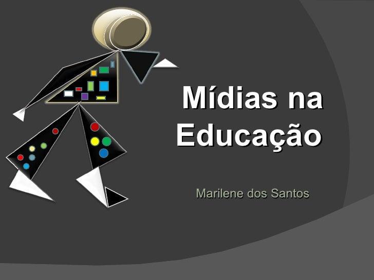 Mídias na Educação   Marilene dos Santos