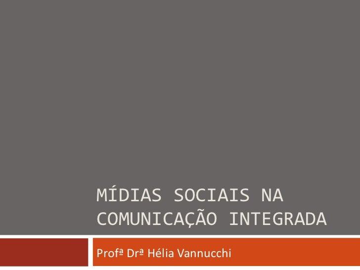 MÍDIAS SOCIAIS NA COMUNICAÇÃO INTEGRADA Profª Drª Hélia Vannucchi