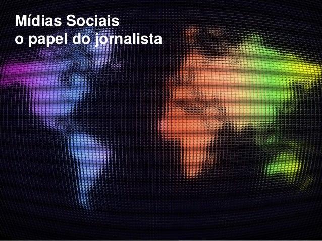 Mídias Sociaiso papel do jornalista