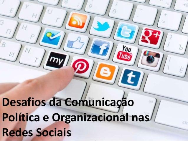 Desafios da Comunicação  Política e Organizacional nas  Redes Sociais