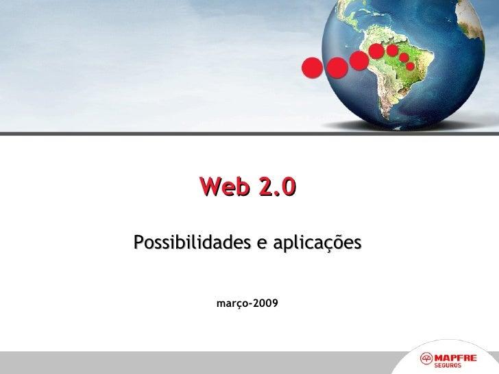 Web 2.0 Possibilidades e aplicações março-2009