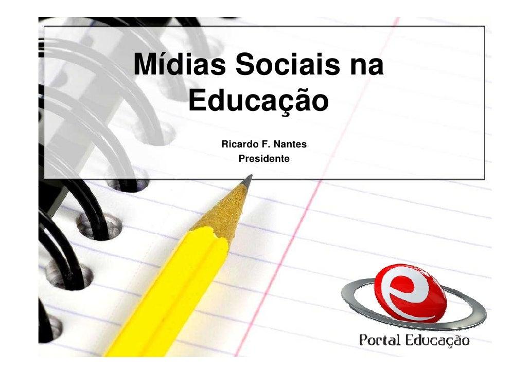 Mídias Sociais na    Educação      Ricardo F. Nantes         Presidente