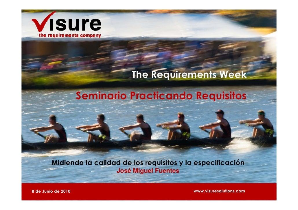 The Requirements Week                       Seminario Practicando Requisitos              Midiendo la calidad de los requi...