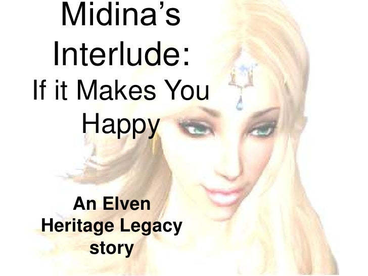 Midina's Interlude:If it Makes You Happy<br />An Elven Heritage Legacy story<br />
