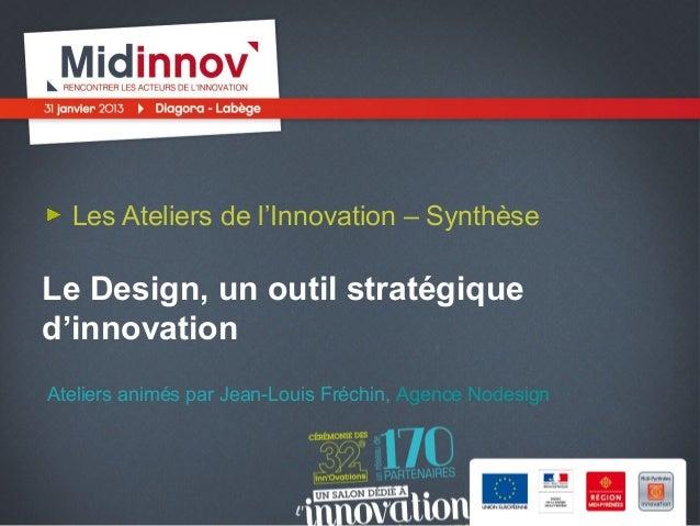 Les Ateliers de l'Innovation – SynthèseLe Design, un outil stratégiqued'innovationAteliers animés par Jean-Louis Fréchin, ...