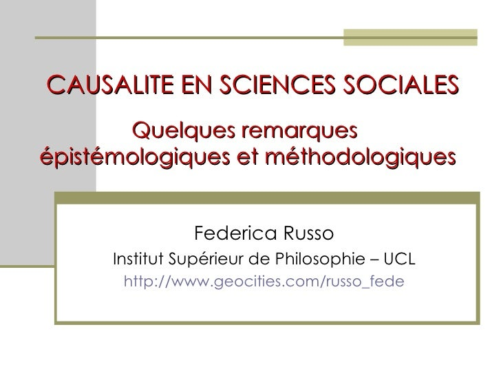 CAUSALITE EN SCIENCES SOCIALES Federica Russo Institut  Supérieur de Philosophie – UCL http://www.geocities.com/russo_fede...