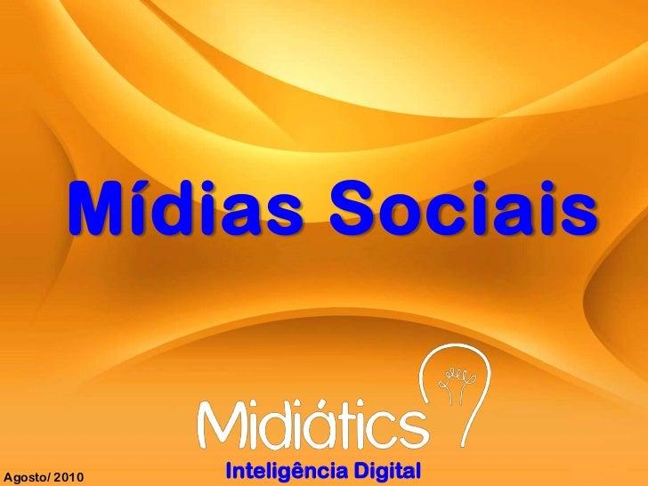 Mídias Sociais<br />Inteligência Digital<br />Agosto/ 2010<br />