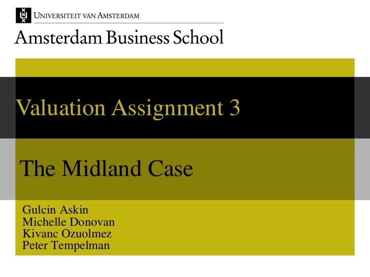 Valuation Assignment 3The Midland CaseGulcin AskinMichelle DonovanKivanc OzuolmezPeter Tempelman