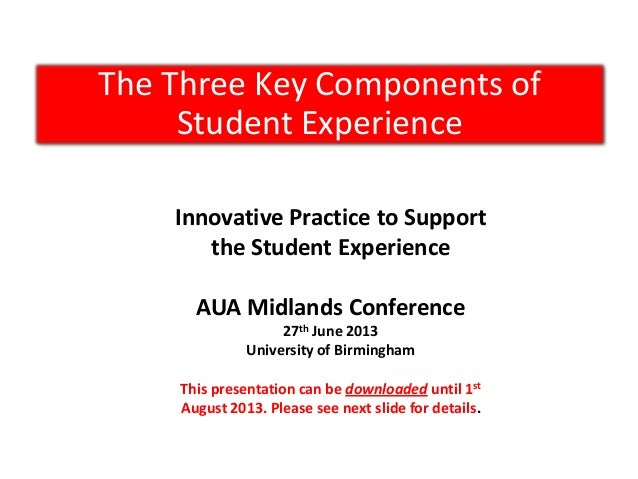 The Three Key Components of Student Experience Innovative Practice to Support the Student Experience AUA Midlands Conferen...