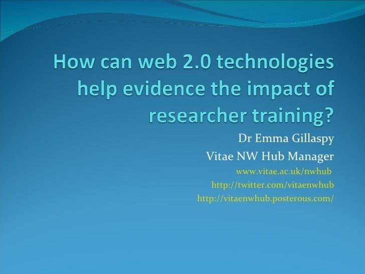 Dr Emma Gillaspy Vitae NW Hub Manager www.vitae.ac.uk/nwhub  http://twitter.com/vitaenwhub http://vitaenwhub.posterous.com/