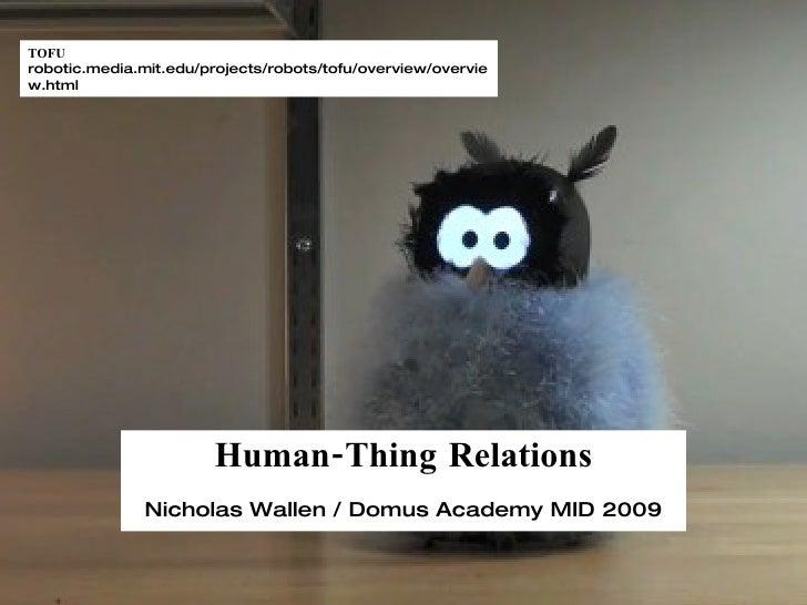 Human-Thing Relations Nicholas Wallen / Domus Academy MID 2009 TOFU  robotic.media.mit.edu/projects/robots/tofu/overview/o...