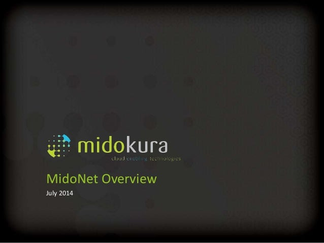 Confidential MidoNet Overview July 2014