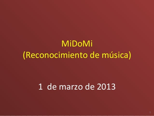 MiDoMi(Reconocimiento de música)   1 de marzo de 2013                             1