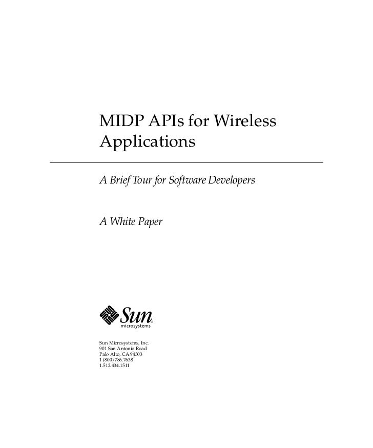 MIDP APIs for Wireless Applications  A Brief Tour for Software Developers   A White Paper     Sun Microsystems, Inc. 901 S...