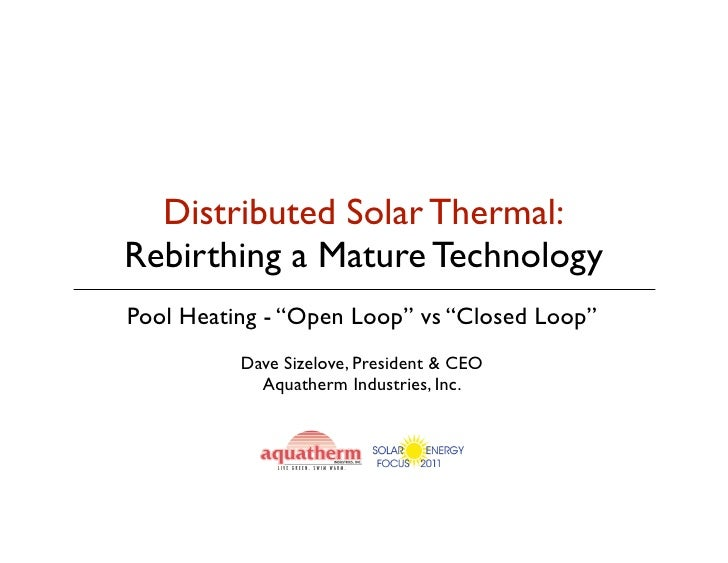 """Distributed Solar Thermal:Rebirthing a Mature TechnologyPool Heating - """"Open Loop"""" vs """"Closed Loop""""          Dave Sizelove..."""