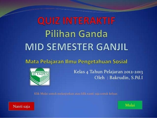 Kelas 4 Tahun Pelajaran 2012-2013                                                    Oleh : Bakrudin, S.Pd.I             K...