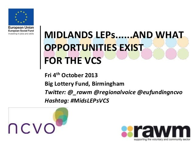 MIDLANDS LEPs......AND WHAT OPPORTUNITIES EXIST FOR THE VCS Fri 4th October 2013 Big Lottery Fund, Birmingham Twitter: @_r...