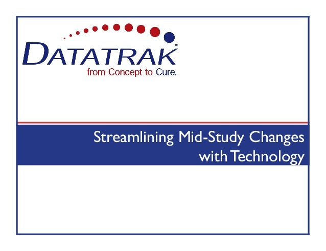 Streamlining Mid-Study Changes                with Technology