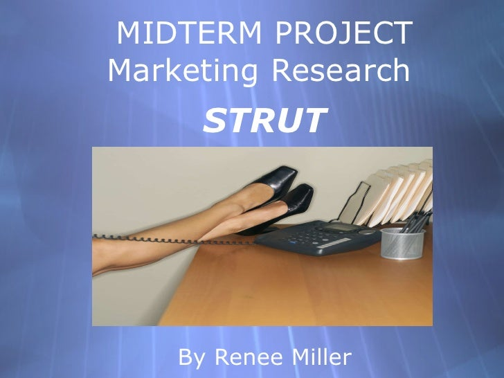 MIDTERM PROJECT Marketing Research  STRUT By Renee Miller