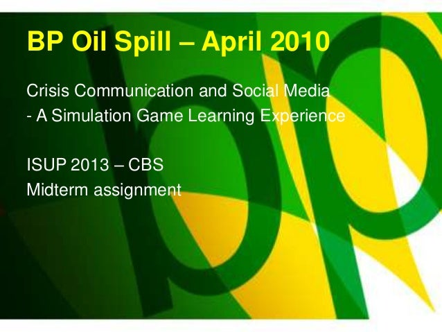 BP Oil Spill – April 2010 Crisis Communication and Social Media - A Simulation Game Learning Experience ISUP 2013 – CBS Mi...