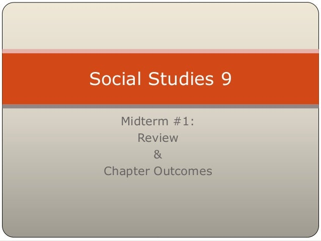 Midterm #1: Review & Chapter Outcomes Social Studies 9