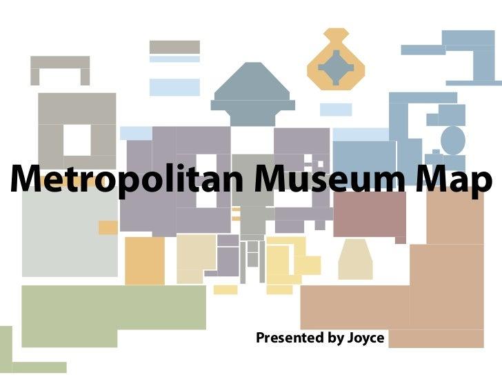 Metropolitan Museum Map           Presented by Joyce