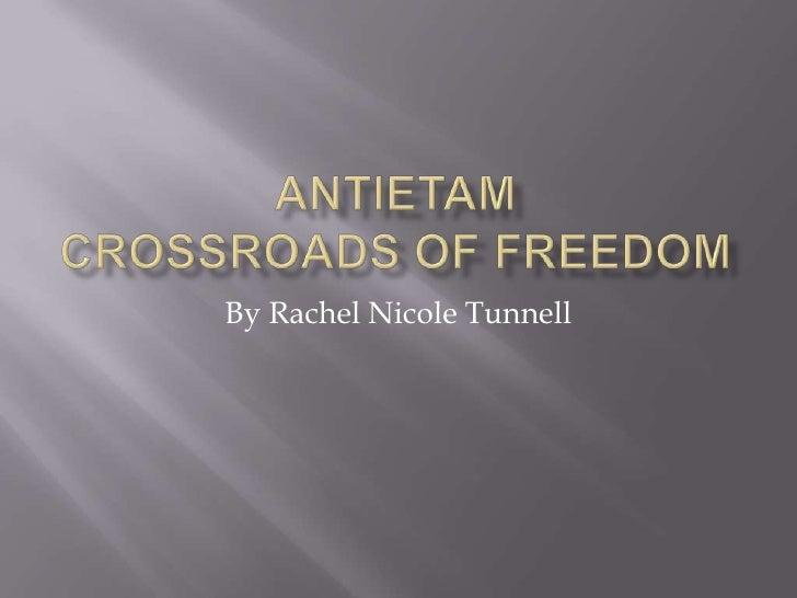 AntietamCrossroads of freedom<br />By Rachel Nicole Tunnell<br />