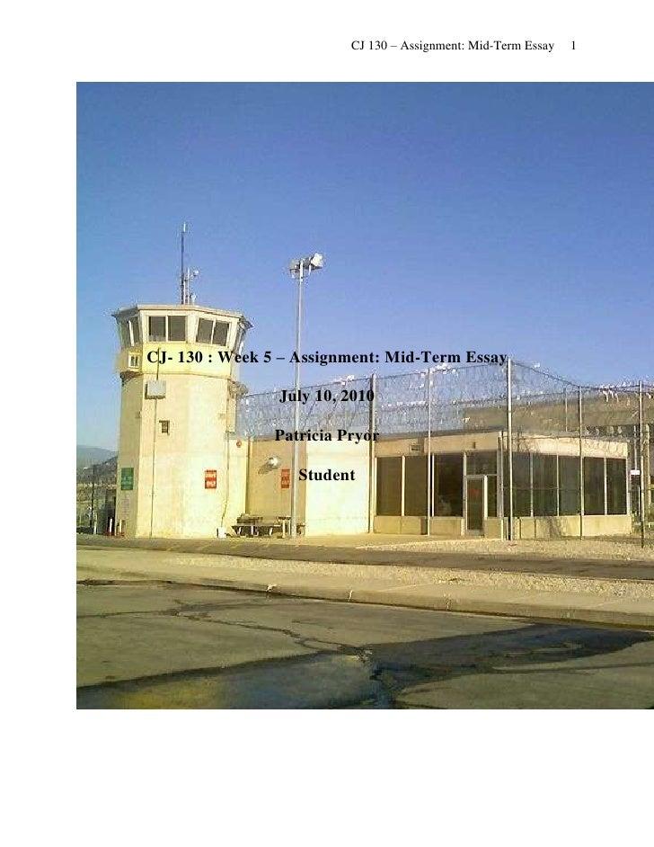 CJ- 130 : Week 5 – Assignment: Mid-Term EssayJuly 10, 2010Patricia Pryor StudentKaplan University Crime and punishment has...