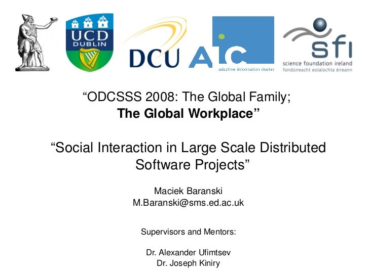 """ODCSSS 2008: The Global Family;               The Global Workplace""      ""Social Interaction in Large Scale Distributed  ..."