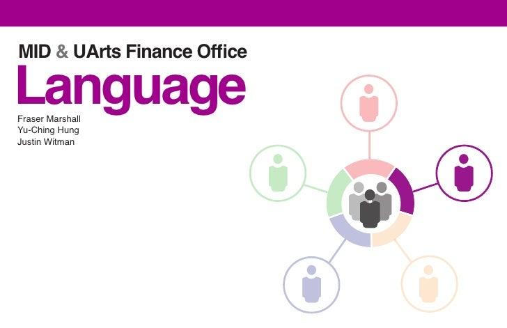 MID & UArts Finance Office  Language Fraser Marshall Yu-Ching Hung Justin Witman