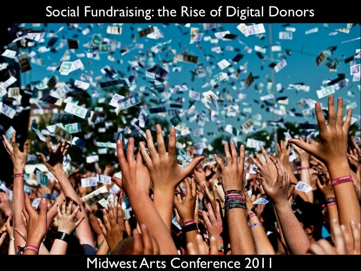 Social Fundraising: the Rise of Digital Donors       Midwest Arts Conference 2011