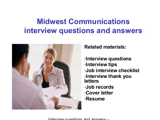 Midwest Communications interview questions and answers Related materials: -Interview questions -Interview tips -Job interv...