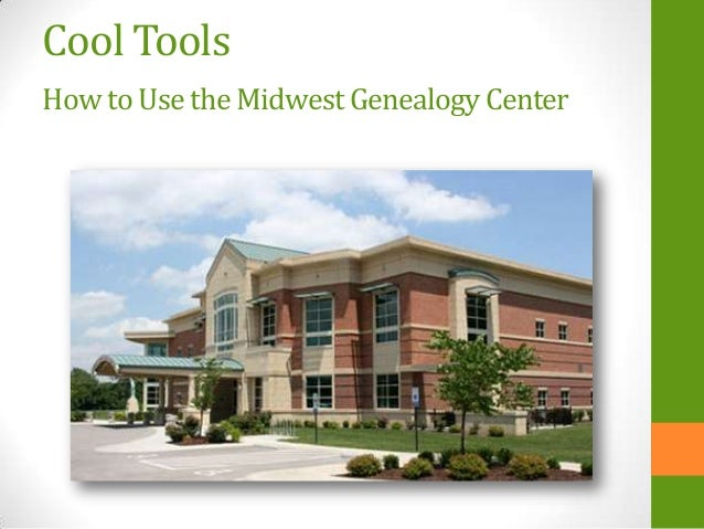 Cool Tools Howto Use the MidwestGenealogyCenter