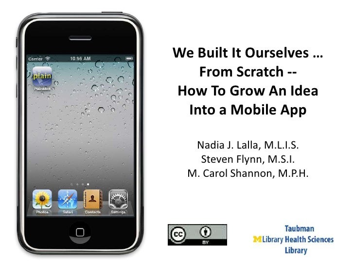 We Built It Ourselves …<br />From Scratch -- <br />How To Grow An Idea <br />Into a Mobile App<br />Nadia J. Lalla, M.L.I....