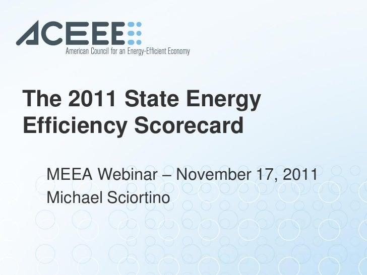 The 2011 State EnergyEfficiency Scorecard  MEEA Webinar – November 17, 2011  Michael Sciortino