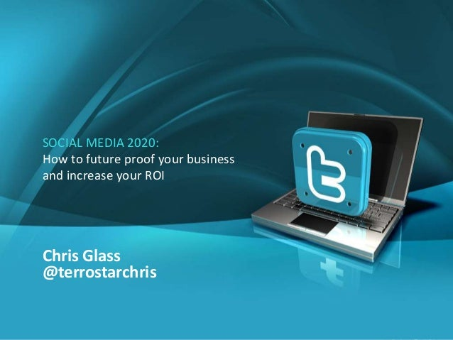 SOCIAL MEDIA 2020:How to future proof your businessand increase your ROIChris Glass@terrostarchris