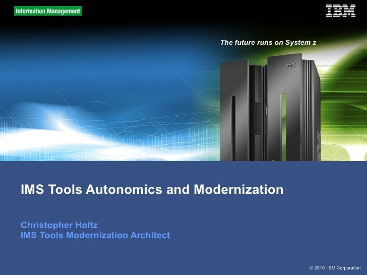 IMS Tools Autonomics and Modernization - IMS UG Mar 2012 Peoria