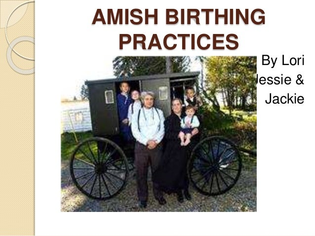 AMISH BIRTHING PRACTICES By Lori Jessie & Jackie