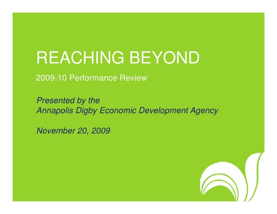 REACHING BEYOND 2009-10 Performance Review  Presented by the Annapolis Digby Economic Development Agency  November 20, 2009