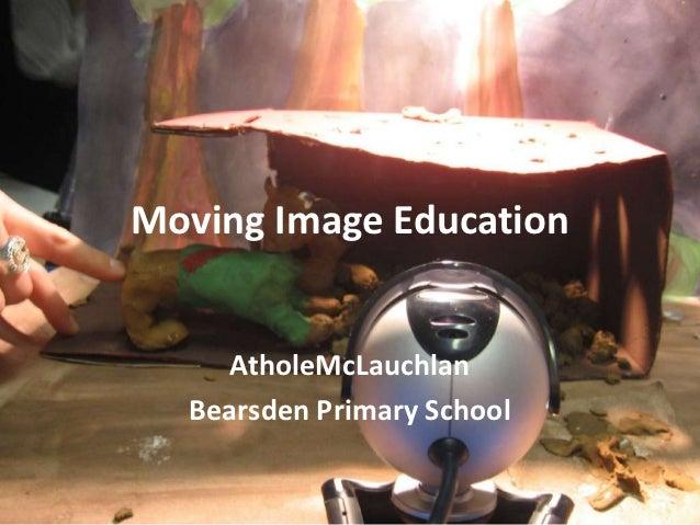 Moving Image Education    AtholeMcLauchlan  Bearsden Primary School