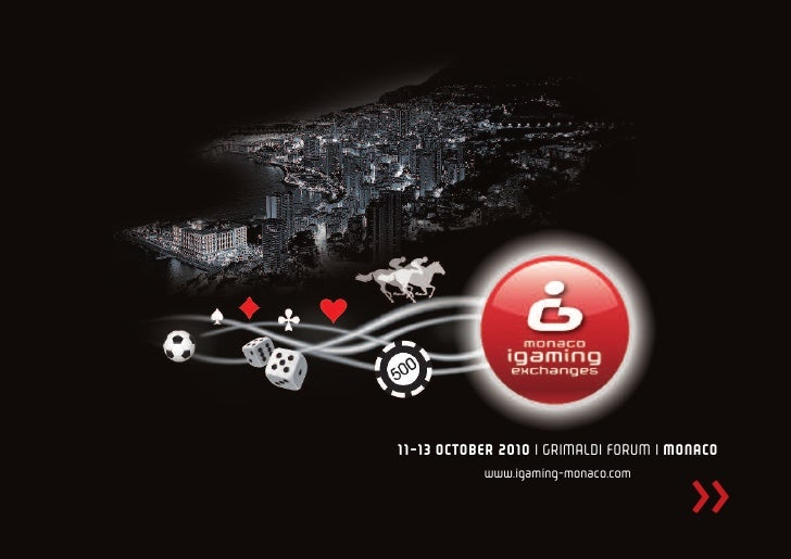 11-13 OCTOBER 2010 | GRIMALDI FORUM | MONACO            www.igaming-monaco.com                                          >>