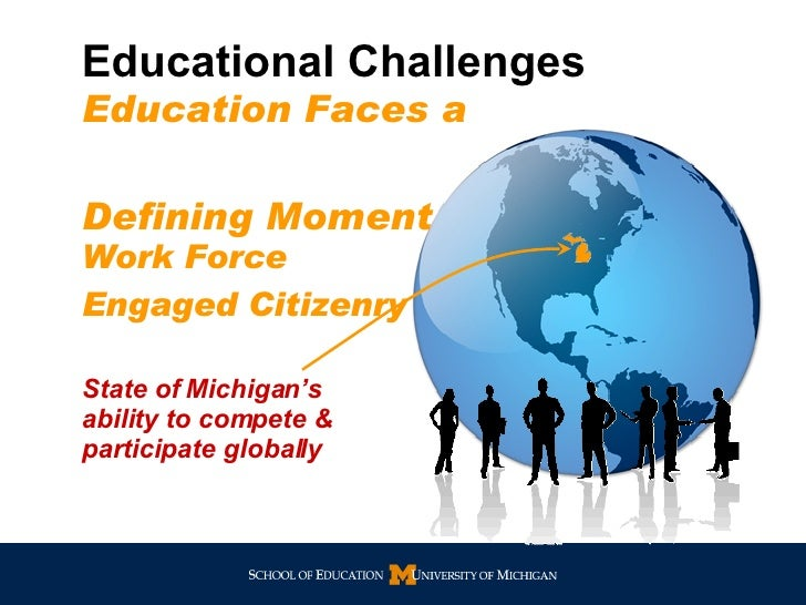 Work Force Engaged Citizenry Educational Challenges   State of Michigan's ability to compete & participate globally Educat...