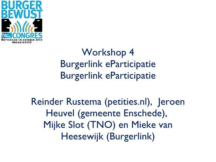 Workshop 4 Burgerlink eParticipatie Burgerlink eParticipatie <ul><li>Reinder Rustema (petities.nl),  Jeroen Heuvel (gemeen...