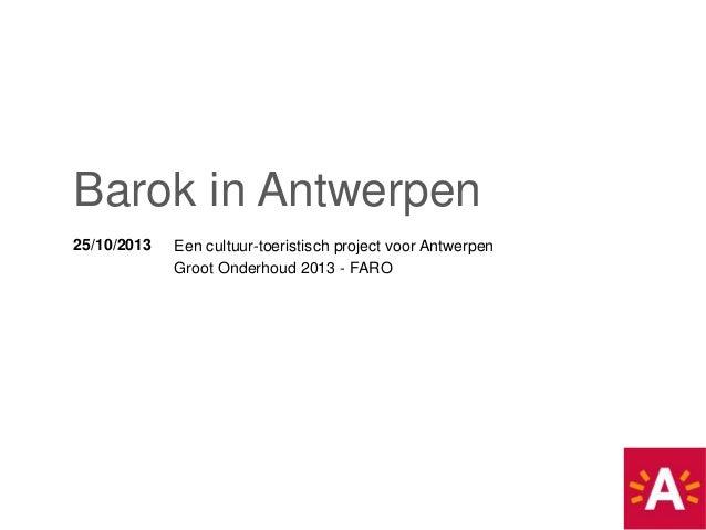 Barok in Antwerpen 25/10/2013  Een cultuur-toeristisch project voor Antwerpen Groot Onderhoud 2013 - FARO