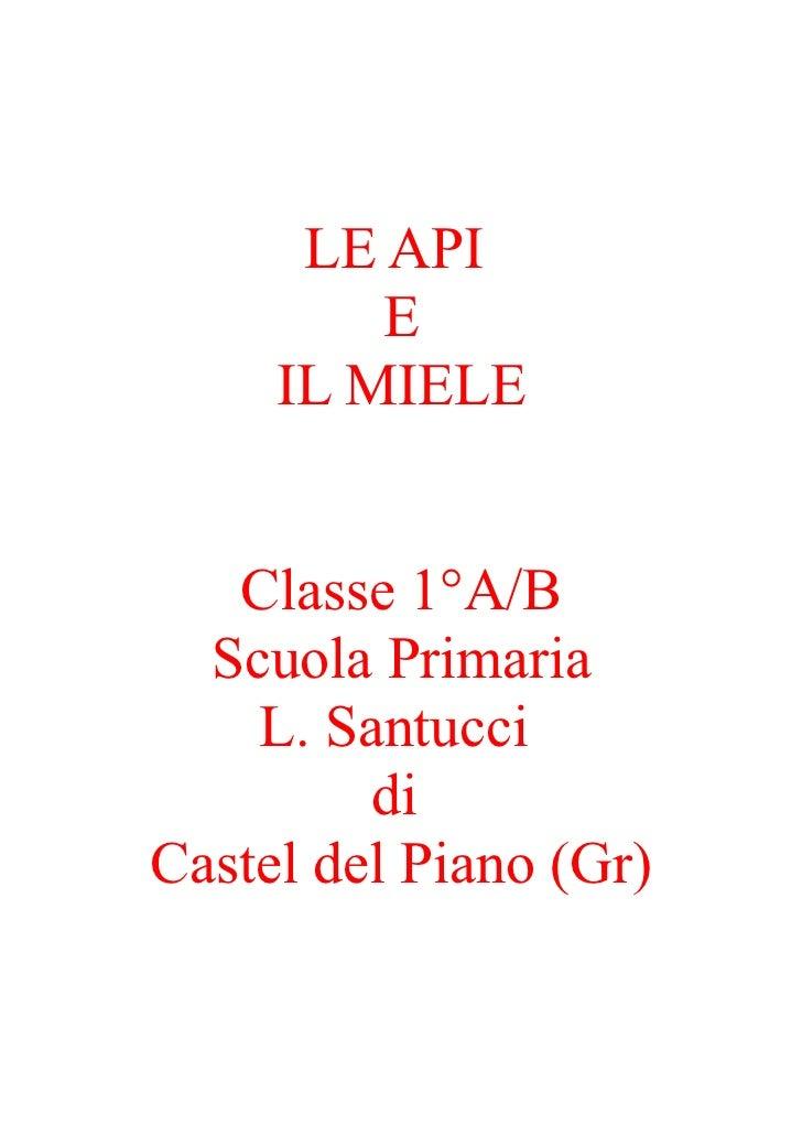 LE API         E     IL MIELE   Classe 1°A/B  Scuola Primaria    L. Santucci         diCastel del Piano (Gr)