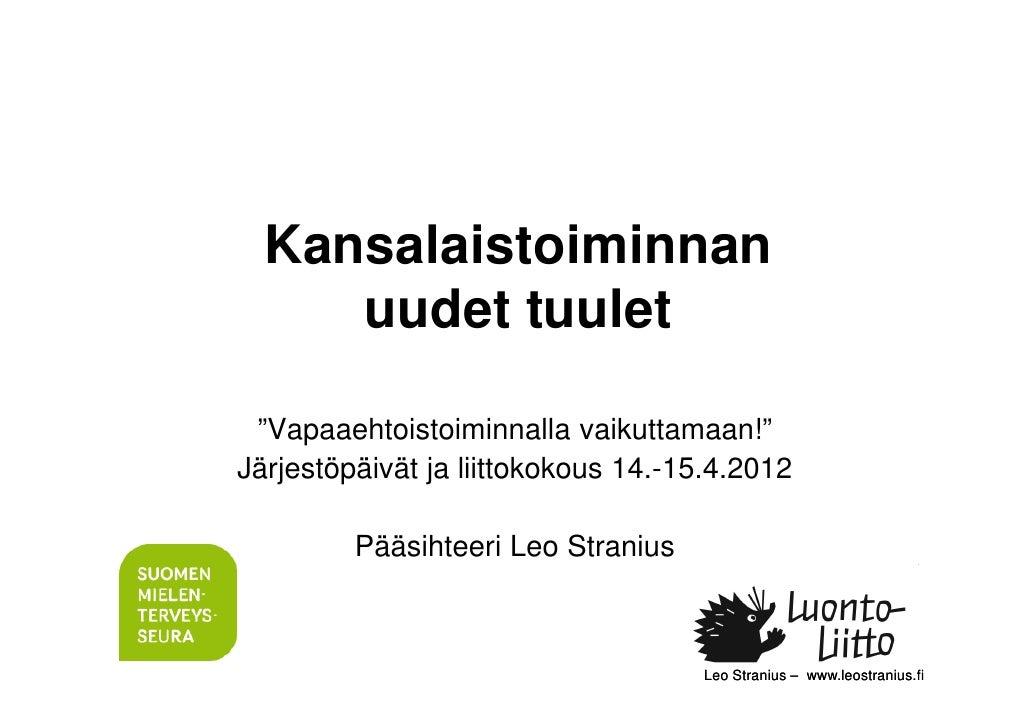 """Kansalaistoiminnan     uudet tuulet """"Vapaaehtoistoiminnalla vaikuttamaan!""""Järjestöpäivät ja liittokokous 14.-15.4.2012    ..."""