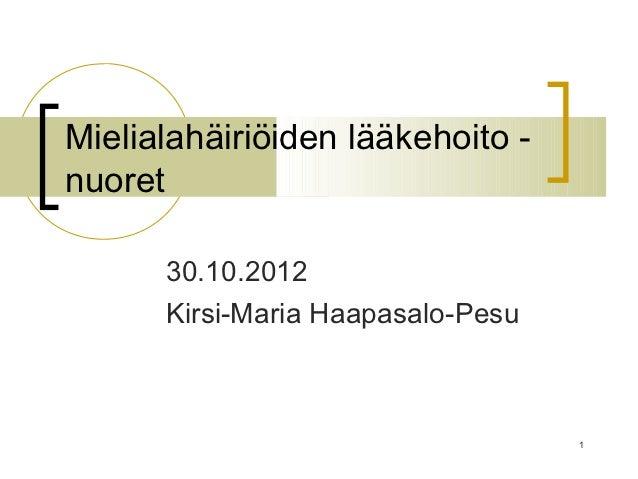 Mielialahäiriöiden lääkehoito -nuoret      30.10.2012      Kirsi-Maria Haapasalo-Pesu                                   1