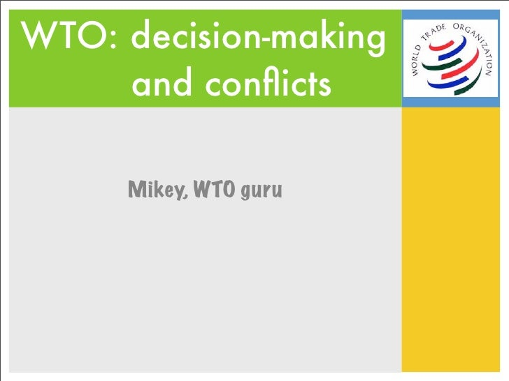 WTO: decision-making      and conflicts       Mikey, WTO guru